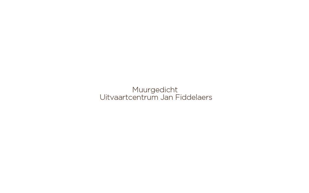 Muurgedicht Uitvaartcentrum Jan Fiddelaers